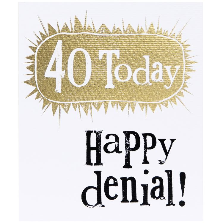 The Bright Side 40 Today Happy Denial Birthday Card
