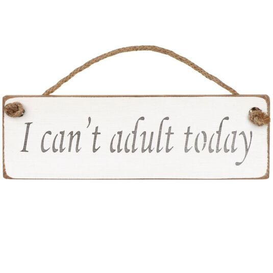 'I Can't Adult Today' White Wooden Sign