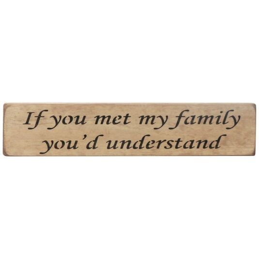 'If You Met My Family' Long Natural Wooden Sign