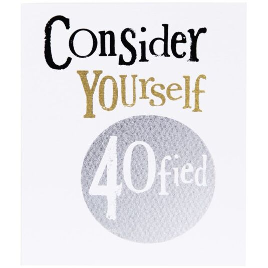 The Bright Side Consider Yourself 40fied Birthday Card
