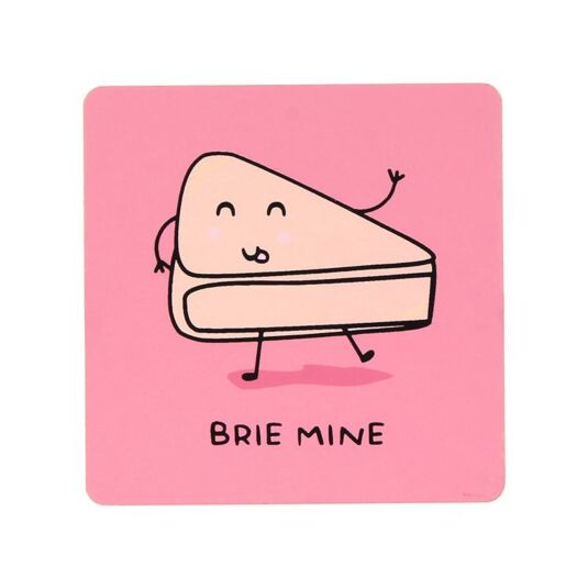 For The Pun Of It Brie Mine Coaster