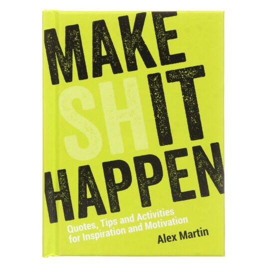 Make Sh*t Happen Hardback Book