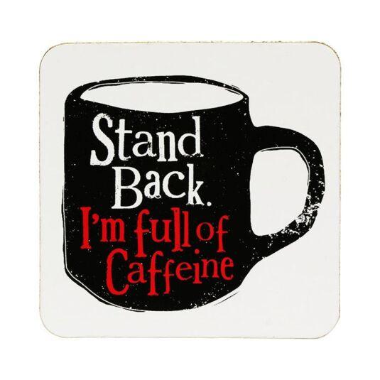 Stand Back I'm Full Of Caffeine Coaster