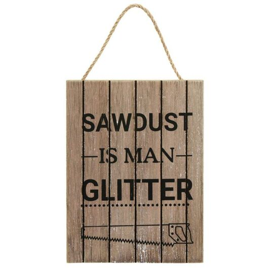 'Sawdust is Man Glitter' Wooden Sign