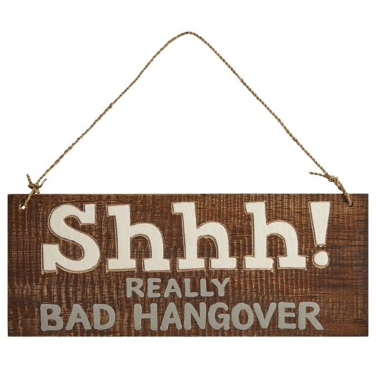 'Shhh! Really Bad Hangover' Wooden Sign