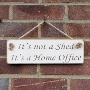 'It's Not A Shed It's A Home Office' White Wooden Sign