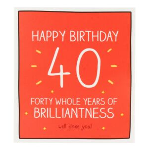 'Happy Birthday 40 Whole Years of Brilliantness' Card