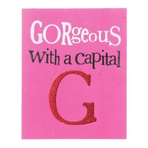 Gorgeous With A Capital G Greetings Card