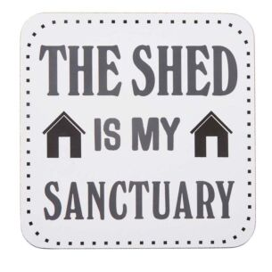 'The Shed Is My Sanctuary' Coaster